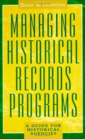 Managing Historical Records Programs: A Guide for Historical Agencies 2744527