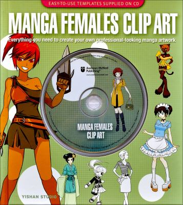Manga Females Clip Art: Everything You Need to Create Your Own Professional-Looking Manga Artwork [With CDROM] 9780740779343