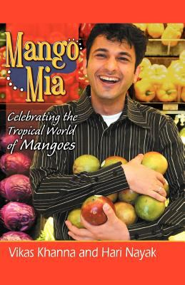 Mango MIA: Celebrating the Tropical World of Mangoes 9780741424839