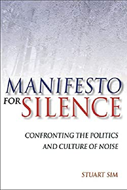 Manifesto for Silence: Confronting the Politics and Culture of Noise 9780748625918