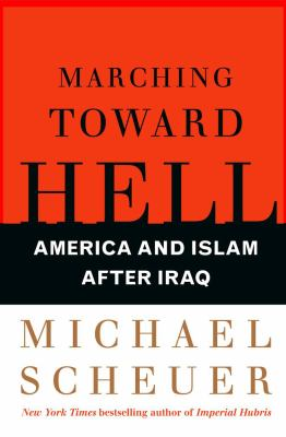 Marching Toward Hell: America and Islam After Iraq 9780743299695