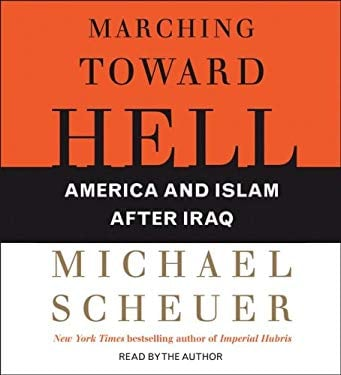 Marching Toward Hell: America and Islam After Iraq 9780743571685