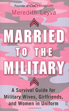 Married to the Military: A Survival Guide for Military Wives, Girlfriends, and Women in Uniform 9780743255547