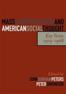 Mass Communication and American Social Thought: Key Texts, 1919-1968 9780742528390