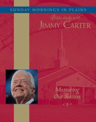 Measuring Our Success: Sunday Mornings in Plains: Bible Study with Jimmy Carter
