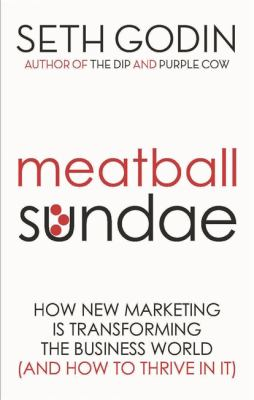 Meatball Sundae: How New Marketing Is Transforming the Business World (and How to Thrive in It) 9780749929480