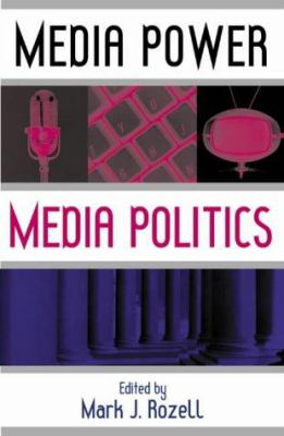 Media Power, Media Politics 9780742511583