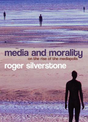 Media and Morality: On the Rise of the Mediapolis 9780745635040
