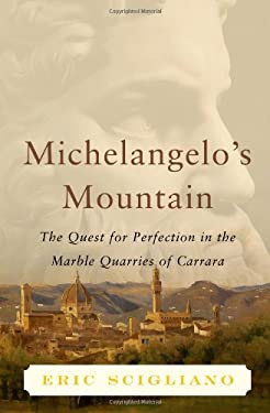 Michelangelo's Mountain: The Quest for Perfection in the Marble Quarries of Carrara 9780743254779