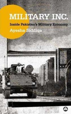 Military Inc.: Inside Pakistan's Military Economy 9780745325453