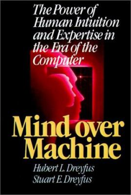 Mind Over Machine: The Power of Human Intuition and Expertise in the Era of the Computer 9780743205511