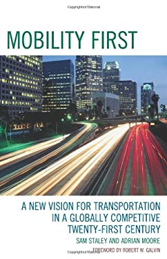 Mobility First: A New Vision for Transportation in a Globally Competitive Twenty-First Century 9780742558793