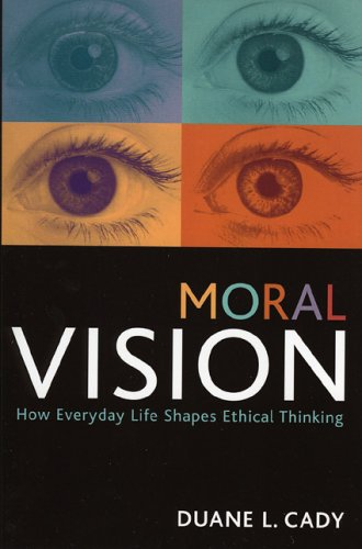Moral Vision: How Everyday Life Shapes Ethical Thinking 9780742544949