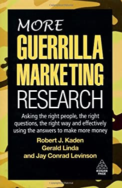 More Guerrilla Marketing Research: Asking the Right People, the Right Questions, the Right Way and Effectively Using the Answers to Make More Money 9780749455477