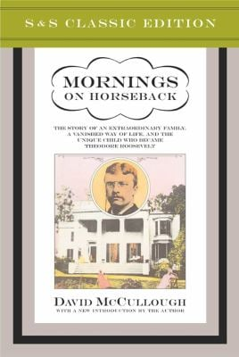 Mornings on Horseback: The Story of an Extraordinary Faimly, a Vanished Way of Life and the Unique Child Who Became Theodore Roosevelt 9780743217385