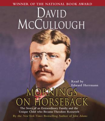 Mornings on Horseback: The Story of an Extraordinary Family, a Vanished Way of Life, and the Unique Child Who Became Theodore Roosevelt 9780743533461