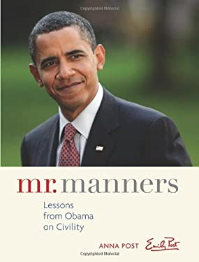 Mr. Manners: Lessons from Obama on Civility 9780740793363