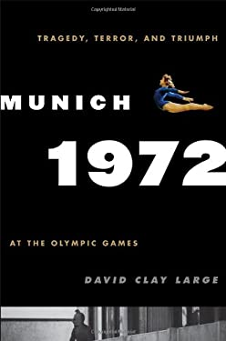 Munich 1972: Tragedy, Terror, and Triumph at the Olympic Games 9780742567399