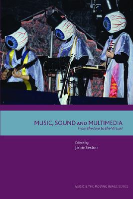 Music, Sound and Multimedia: From the Live to the Virtual 9780748625338