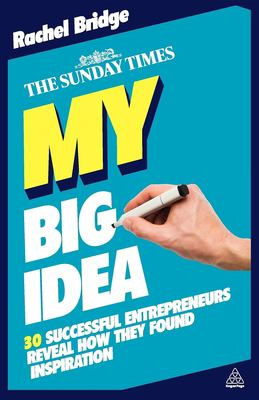 My Big Idea: 30 Successful Entrepreneurs Reveal How They Found Inspiration 9780749460532