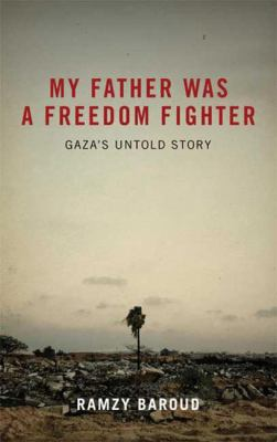 My Father Was a Freedom Fighter: Gaza's Untold Story 9780745328812