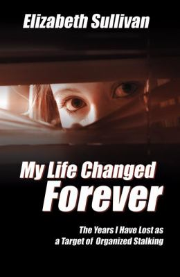 My Life Changed Forever: The Years I Have Lost as a Target of Organzied Stalking 9780741449207