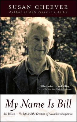 My Name Is Bill: Bill Wilson: His Life and the Creation of Alcoholics Anonymous 9780743405911
