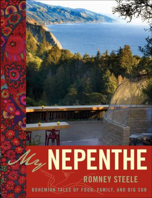 My Nepenthe: Bohemian Tales of Food, Family, and Big Sur 9780740779145