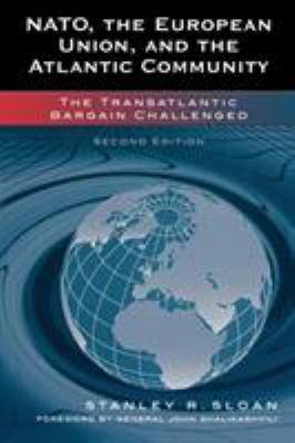 NATO, the European Union, and the Atlantic Community: The Transatlantic Bargain Challenged 9780742535732