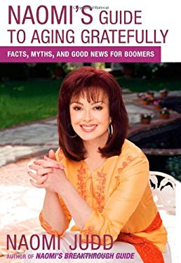 Naomi's Guide to Aging Gratefully: Facts, Myths, and Good News for Boomers 9780743275156