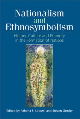 Nationalism and Ethnosymbolism: History, Culture and Ethnicity in the Formation of Nations 9780748621132