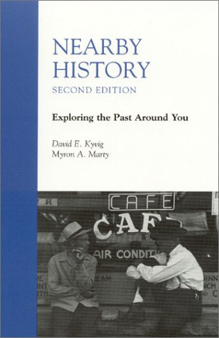 Nearby History: Exploring the Past Around You, Second Edition: Exploring the Past Around You, Second Edition 9780742502703