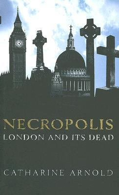 Necropolis: London and Its Dead 9780743268332