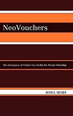 NeoVouchers: The Emergence of Tuition Tax Credits for Private Schooling 9780742540798