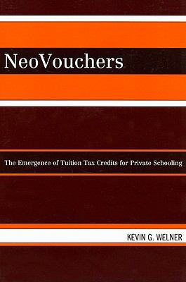 NeoVouchers: The Emergence of Tuition Tax Credits for Private Schooling 9780742540804