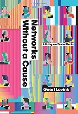 Networks Without a Cause: A Critique of Social Media 9780745649689