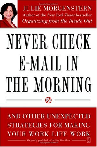 Never Check E-mail in the Morning: And Other Unexpected Strategies for Making Your Work Life Work 9780743250887
