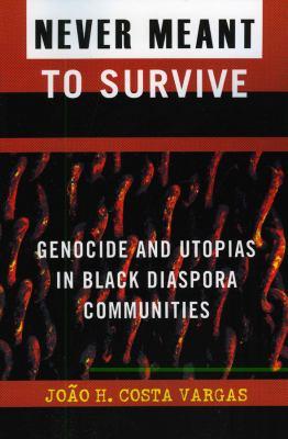 Never Meant to Survive: Genocide and Utopias in Black Diaspora Communities 9780742541023