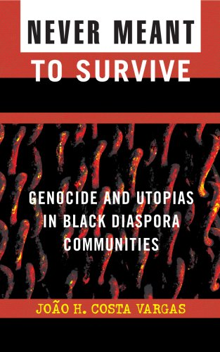 Never Meant to Survive: Genocide and Utopias in Black Diaspora Communities 9780742541016