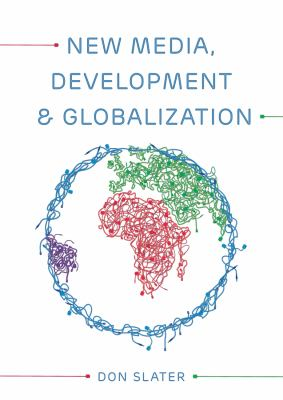 New Media, Development and Globalization: Making Connections in the Global South 9780745638331