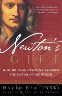 Newton's Gift: How Sir Isaac Newton Unlocked the System of the World 9780743217767