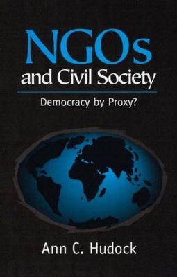 Ngos and Civil Society: Democracy by Proxy 9780745616490
