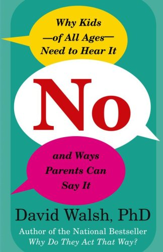 No: Why Kids--Of All Ages--Need to Hear It and Ways Parents Can Say It 9780743289177