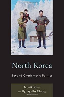 North Korea: Beyond Charismatic Politics 9780742556799