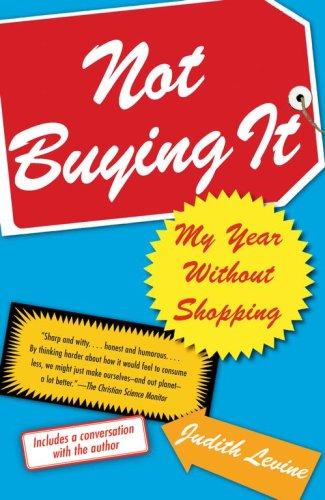 Not Buying It: My Year Without Shopping 9780743269360