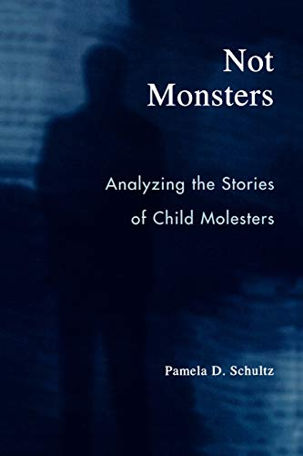 Not Monsters: Analyzing the Stories of Child Molesters 9780742530584