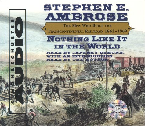Nothing Like It in the World: The Men Who Built the Transcontinental Railroad 18 9780743506465