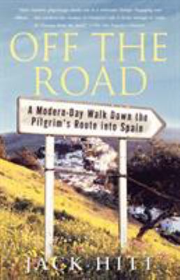 Off the Road: A Modern-Day Walk Down the Pilgrim's Route Into Spain 9780743261111