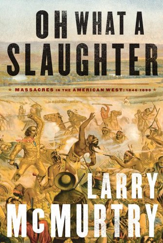 Oh What a Slaughter: Massacres in the American West 1846-1890 9780743250771