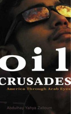 Oil Crusades: America Through Arab Eyes 9780745325590